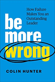 Be More Wrong: How Failure Makes You an Outstanding Leader