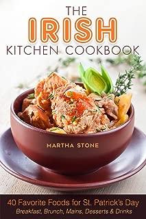 The Irish Kitchen Cookbook: 40 Favorite Foods for St. Patrick's Day Breakfast, Brunch, Mains, Desserts & Drinks