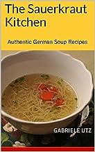 The Sauerkraut Kitchen: Authentic German Soup Recipes