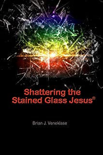 Shattering the Stained Glass Jesus (English Edition)
