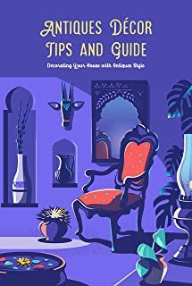 Antiques Décor Tips and Guide: Decorating Your House with Antiques Style: Gifts for Father (English Edition)
