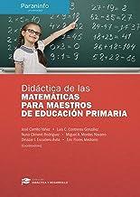 Didáctica de las Matemáticas para maestros de Educación Primaria Colección: Didáctica y Desarrollo