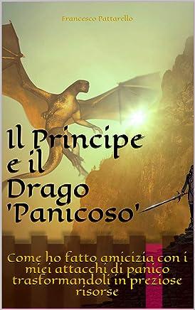 Il Principe e il Drago Panicoso: Come ho fatto amicizia con i miei attacchi di panico trasformandoli in preziose risorse