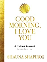 Good Morning, I Love You: A Guided Journal for Calm, Clarity, and Joy