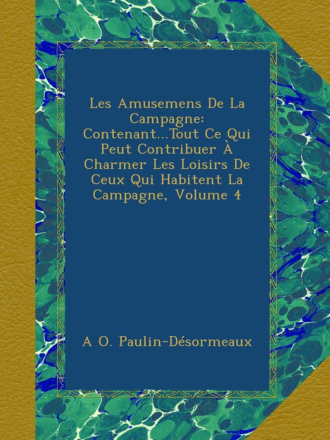 例外首尾一貫した震えるLes Amusemens De La Campagne: Contenant...Tout Ce Qui Peut Contribuer à Charmer Les Loisirs De Ceux Qui Habitent La Campagne, Volume 4