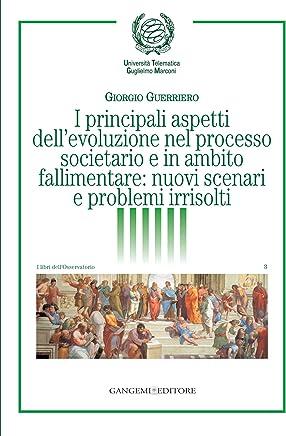 I principali aspetti dellevoluzione nel processo societario e in ambito fallimentare: nuovi scenari e problemi irrisolti