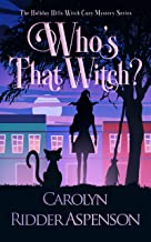 Who's That Witch?: A Holiday Hills Witch Cozy Mystery (The Holiday Hills Witch Cozy Mystery Series Book 3)