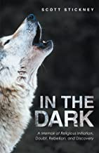 In the Dark: A Memoir of Religious Initiation, Doubt, Rebellion, and Discovery