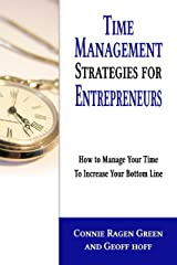 Time Management Strategies for Entrepreneurs: How to Manage Your Time to Increase Your Bottom Line Kindle Edition