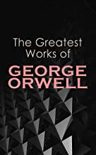 The Greatest Works of George Orwell: 1984, Animal Farm, Down and Out in Paris and London, The Road to Wigan Pier, Homage t...