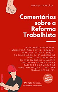 Comentários sobre a  Reforma Trabalhista: Com Legislação comparada, impactos da MP 808/2017, Enunciados da 2ª Jornada de Direito do Trabalho, Enunciados ... do TST e Lei 13.660/18. (Portuguese Edition)