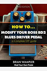 How To Modify the Boss Blues Driver BD-2 Guitar Pedal Kindle Edition