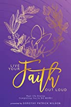 Live Your Faith Out Loud: Real-life Stories Compelling You to do More!