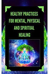 HEALTHY PRACTICES FOR MENTAL, PHYSICAL AND SPIRITUAL HEALING: Powerful Practices you must know and perform to align your life! (TECHNIQUES TO UNIFY THE MIND, BODY AND SPIRIT Book 1) (English Edition) eBook Kindle