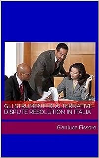 Gli strumenti di alternative dispute resolution in Italia: Gianluca Fissore (Italian Edition)