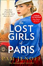 The Lost Girls Of Paris: An emotional story of friendship in WW2 inspired by true events for fans of The Tattoist of Ausch...