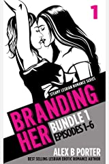 Branding Her: Steamy Lesbian Romance Series (Book Bundle 1): Episodes 01 - 06 (BRANDING HER : Steamy Lesbian Romance Series) Kindle Edition