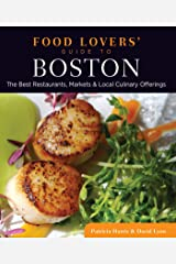 Food Lovers' Guide to® Boston: The Best Restaurants, Markets & Local Culinary Offerings (Food Lovers' Series) Kindle Edition