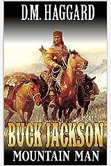 Buck Jackson: Mountain Man: A Mountain Man Adventure (A Buck Jackson: Mountain Man Novel Book 1) Kindle Edition