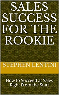 Sales Success for the Rookie: How to Succeed at Sales Right From the Start (English Edition)
