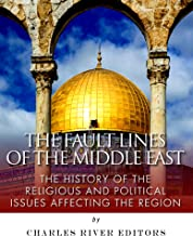 The Fault Lines of the Middle East: The History of the Religious and Political Issues Affecting the Region