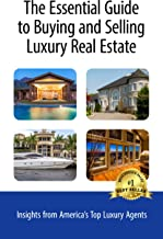 The Essential Guide to Buying and Selling Luxury Real Estate: Insights from America's Top Luxury Agents