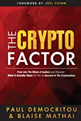 The Crypto Factor: Peek into the minds of insiders and discover what it actually takes for you to succeed in the cryptosphere Kindle Edition