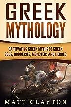 Greek Mythology: Captivating Greek Myths of Greek Gods, Goddesses, Monsters and Heroes