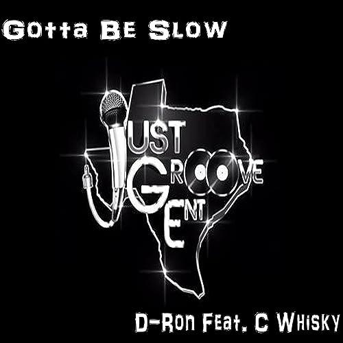Gotta Be Slow (feat. C Whisky) [Explicit] de D-Ron en Amazon ...