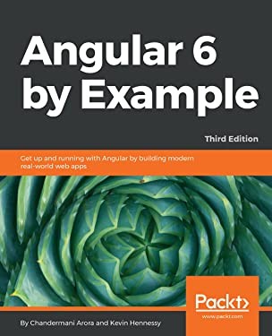 Angular 6 by Example: Get up and running with Angular by building modern real-world web apps, 3rd Edition