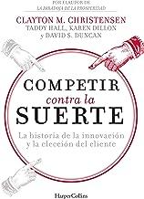 Competir contra la suerte: La historia de la innovación y la elección del cliente (Spanish Edition)