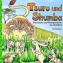 Tsuro und Shumba: Eine Löwen- und Hasengeschichte aus Simbabwe (German Edition)