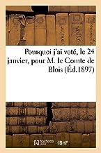 Pourquoi et comment ayant déclaré, le 17 janvier 1897, que je voterais pour M. l'Abbé Gayraud: j'ai voté, le 24 janvier, pour M. le Comte de Blois (Histoire)