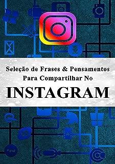 Seleção De Frases & Pensamentos Para Compartilhar No Instagram (Portuguese Edition)
