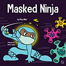 Masked Ninja: A Children's Book About Kindness and Preventing the Spread of Racism and Viruses (Ninja Life Hacks)