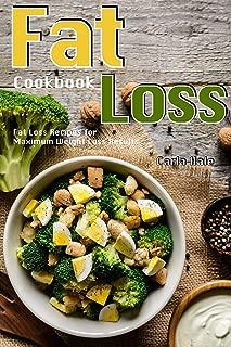 Fat Loss Cookbook: Fat Loss Recipes for Maximum Weight Loss Results
