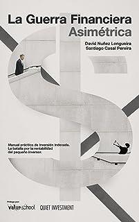 La Guerra Financiera Asimétrica: Manual práctico de invers