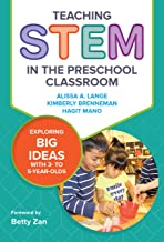 Teaching STEM in the Preschool Classroom: Exploring Big Ideas with 3- to 5-Year-Olds (Early Childhood Education Series)
