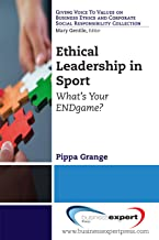 Ethical Leadership in Sport: What's Your ENDgame? (Giving Voice to Values on Business Ethics and Corporate Social Responsibility)