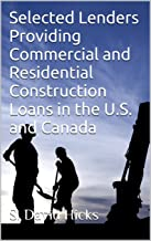 Selected Lenders Providing Commercial and Residential Construction Loans in the U.S. and Canada: More Than 800 Active Lenders Offering Construction and Improvement Loans