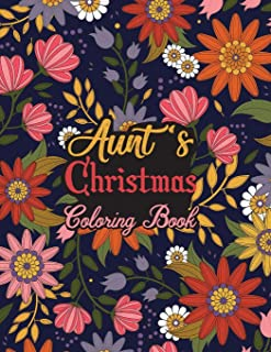 Aunt's Christmas Coloring Book: This Coloring Book Helps Reduce Stress, Relieve Anxiety, Spark Creativity and More. Male/F...