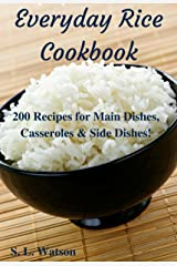 Everyday Rice Cookbook: 200 Recipes for Main Dishes, Casseroles & Side Dishes! (Southern Cooking Recipes) Kindle Edition