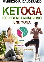 KETOGA: Ketogene Ernährung und Yoga (German Edition)