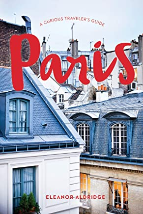 Paris: A Curious Traveler`s Guide