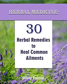 Herbal Medicine: 30 Herbal Remedies to Heal Common Ailments
