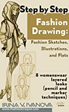 Step by step fashion drawing. Fashion sketches, illustrations, and flats: 8 womenswear layered looks (pencil and marker techniques) (Fashion Croquis Projects Book 1)