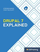 Drupal 7 Explained: Your Step-by-Step Guide to Drupal 7 (The Explained Series)
