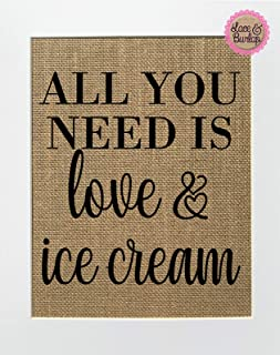 8x10 UNFRAMED All You Need Is Love & Ice Cream/Burlap Print Sign/Rustic Country Shabby Chic Vintage Birthday Gift Home Decor Donut Table Sweets Decor Table Ice Cream
