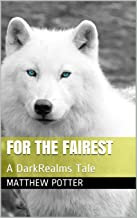For The Fairest: A DarkRealms Tale (The Dark Realms Universe Book 1)