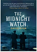 The Midnight Watch: A gripping novel of the SS Californian, the ship that failed to aid the sinking Titanic